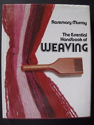 THE ESSENTIAL HANDBOOK OF WEAVING Written by ROSEMARY MURRAY