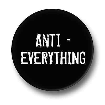 Anti - Everything 1 Inch / 25mm Pin Button Badge Emo Goth Indie Punk Protest Fun