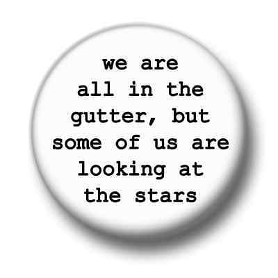 We Are All In The Gutter 1 Inch / 25mm Pin Button Badge Oscar Wilde Quote Stars