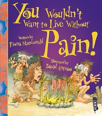 You Wouldn't Want to Live Without Pain! (Paperback), Macdonald, F. 9781910706367