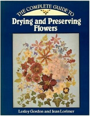 """The Complete Guide to Drying & Preserving Flowers"" Hardcover; Gordon & Lorimer"
