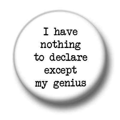 I Have Nothing To Declare 1 Inch / 25mm Pin Button Badge Oscar Wilde My Genius