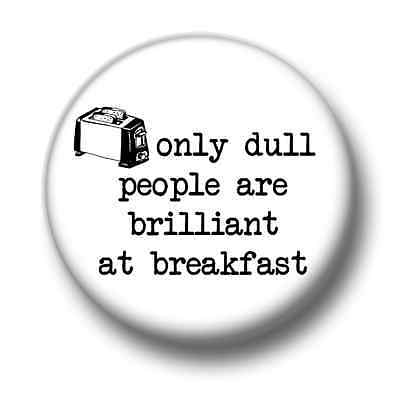 Only Dull People 1 Inch / 25mm Pin Button Badge Oscar Wilde Brilliant Breakfast