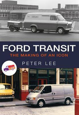 Ford Transit: The Making of an Icon by Peter Lee (Paperback, 2017)