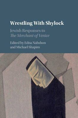 Wrestling with Shylock: Jewish Responses to The Merchant of Venice by...