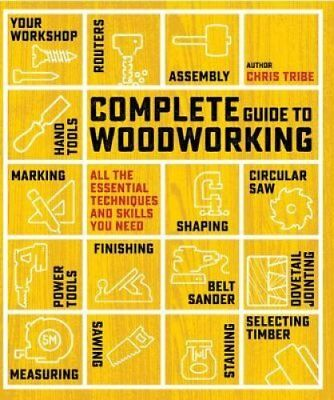 Complete Guide to Woodworking: All the Essential Techniques and Skills You...