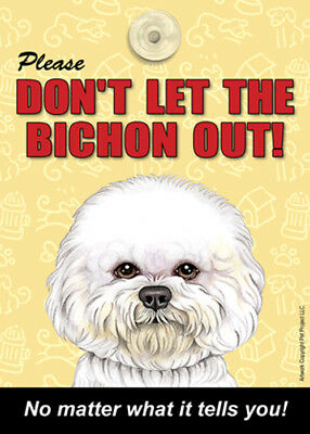 Please Don't Let The BICHON FRISE Out Laminated Window Sign USA Made