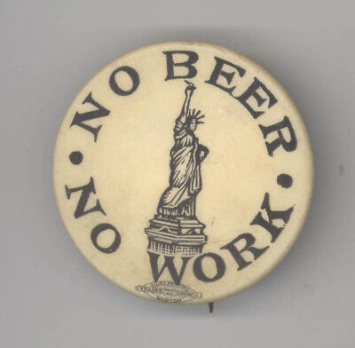 Rare 1920s NO BEER NO WORK Prohibition POLITICAL Protest CAUSE Pinback BUTTON