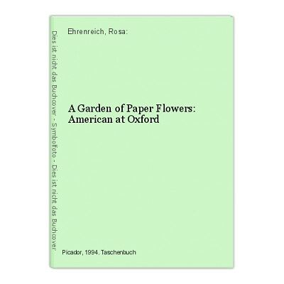 A Garden of Paper Flowers: American at Oxford Ehrenreich, Rosa: