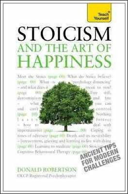 Stoicism and the Art of Happiness: Teach Yourself by Donald Robertson...