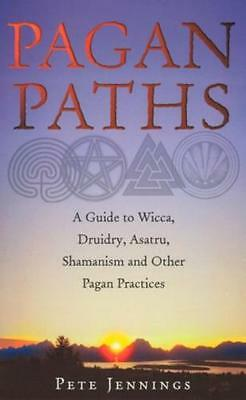 Pagan Paths: A Guide to Wicca, Druidry, Asatru Shamanism and Other Pagan Practi.