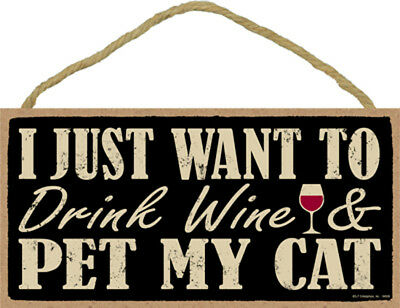 I Just Want To Drink Wine And Pet My Cat 5 x 10 Wood SIGN Plaque USA Made