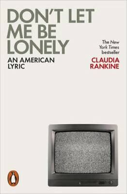 Don't Let Me Be Lonely An American Lyric by Claudia Rankine 9780141984179