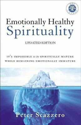Emotionally Healthy Spirituality: It's Impossible to be Spiritually Mature,...