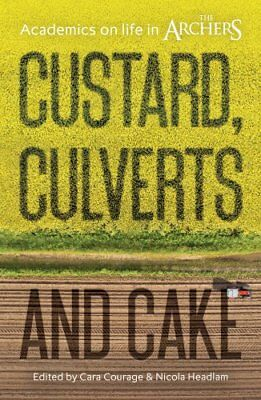 Custard, Culverts and Cake: Academics on Life in The Archers by Emerald...