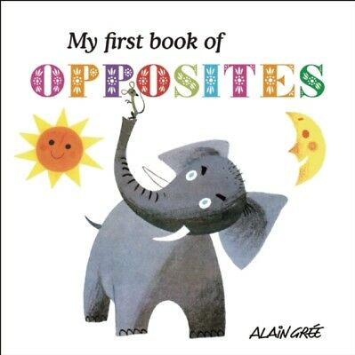 My First Book of Opposites (Board book), Gree, Alain, 9781908985675