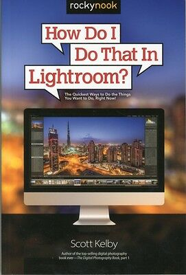 How Do I Do That in Lightroom?: The Quickest Ways to Do the Things You Want to .