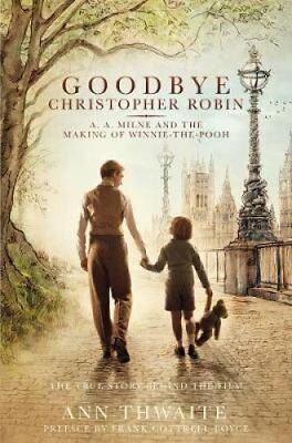 Goodbye Christopher Robin: A. A. Milne and the Making of Winnie-the-Pooh by...