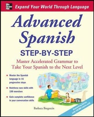 Advanced Spanish Step-by-Step: Master Accelerated Grammar to Take Your Spanish .