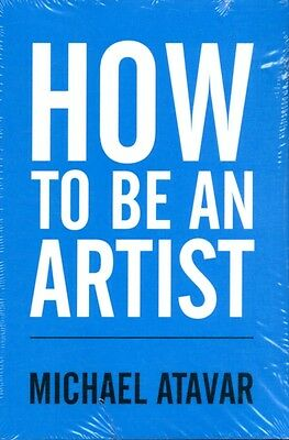 How to be an Artist (Paperback), Michael Atavar, 9780953107315