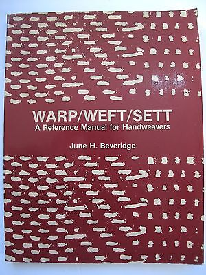 WARP / WEFT / SETT - A Reference Manual for Handweavers by JUNE H. BEVERIDGE