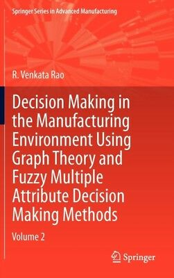 Decision Making in Manufacturing Environment Using Graph Theory and Fuzzy Multi.
