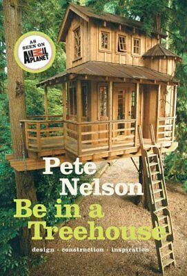 Be in a Treehouse: Design / Construction / Inspiration Design /... 9781419711718