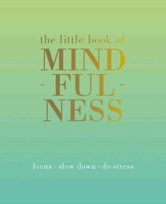 The Little Book of Mindfulness Focus, Slow Down, De-Stress 9781849494205