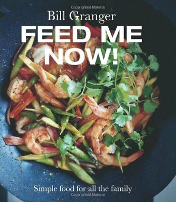 Feed Me Now! Simple food for all the family, Bill Granger, New condition, Book