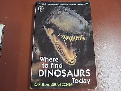 Where to Find Dinosaurs Today softbound edition by Dan and Sue Cohen