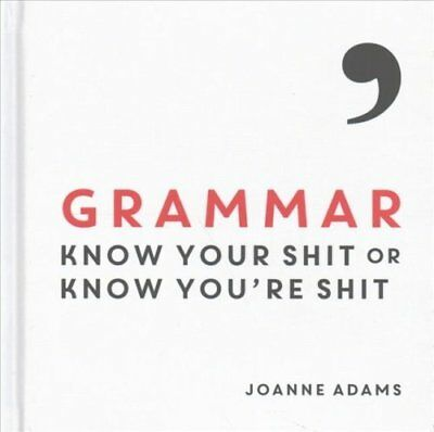 Grammar Know Your Shit or Know You're Shit by Joanne Adams 9781849537575