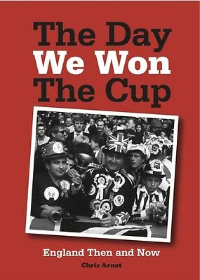 The Day We Won the Cup: England Then and Now (Paperback), Chris A. 9781908779441
