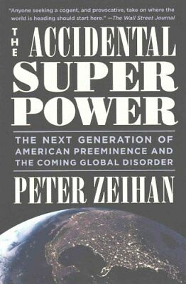 The Accidental Superpower The Next Generation of American Preem... 9781455583683
