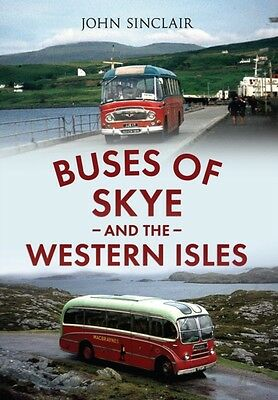 Buses of Skye and the Western Isles (Paperback), Sinclair, John, 9781445622835