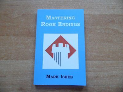 Mastering Rook Endings by Mark Ishee Chess Scribe (USA) 2013