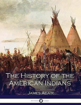 The History of the American Indians by James Adair (2017, Paperback)