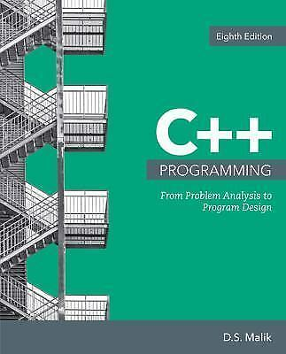 C++ Programming : From Problem Analysis to Program Design by D.S. Malik...
