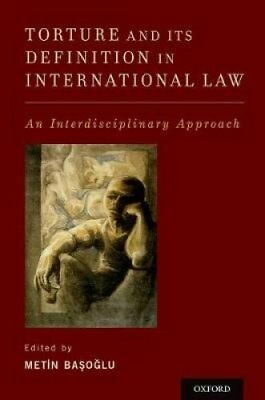 Torture and Its Definition In International Law An Interdiscipl... 9780199374625