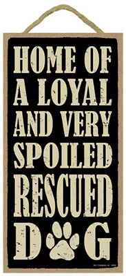 Home Of A Loyal And Very Spoiled Rescued Dog 10 x 5 Wood SIGN Plaque USA Made