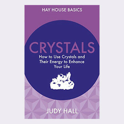 Crystals How To Use Crystals And Their Energy To Enhance Your Life By Judy Hall