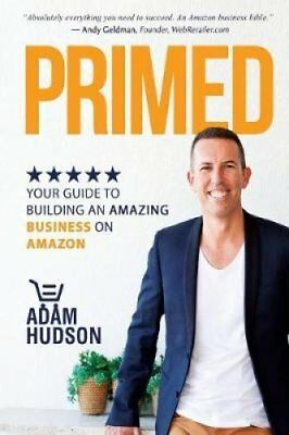 Primed: Your Guide to Building an Amazing Business on Amazon by Adam Hudson...