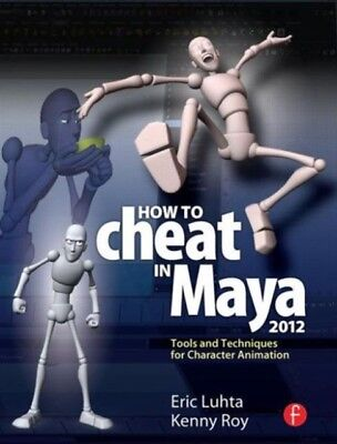 How to Cheat in Maya 2012: Tools and Techniques for Character Ani...