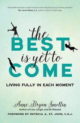 BEST IS YET TO COME, Smollin, Anne Bryan, St. John, Patricia A., ...