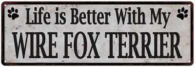 Life is Better with My WIRE FOX TERRIER Rustic Dog Pet Sign 6x18 Sign 61805904