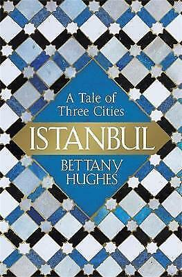 Istanbul: A Tale of Three Cities, Hughes, Bettany, New condition, Book