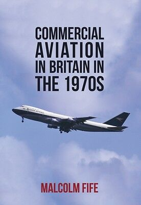 COMMERCIAL AVIATION IN BRITAIN IN 1970S, Fife, Malcolm, 978144565...