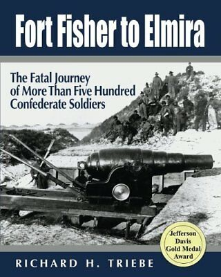 Fort Fisher to Elmira: The Fatal Journey of More Than Five Hundred Confederate S