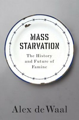 Mass Starvation The History and Future of Famine by Alex De Waal 9781509524679