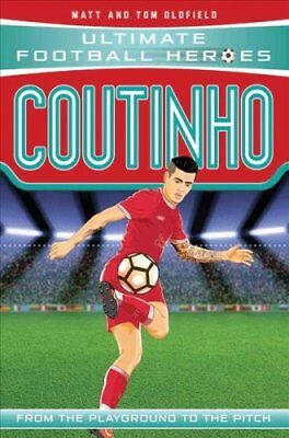 Coutinho: From the Playground to the Pitch by Tom Oldfield, Matt Oldfield...
