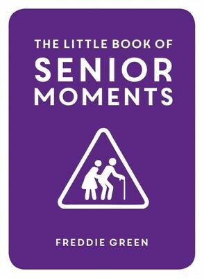 The Little Book of Senior Moments (Hardcover), Green, Freddie, 9781849537896